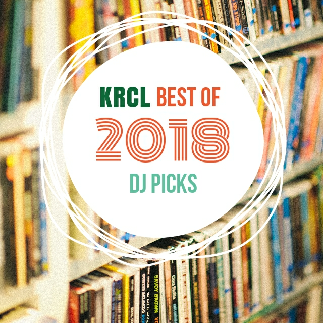 KRCL | KRCL Best of 2018 DJ Picks